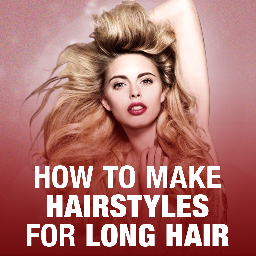How To Make Hairstyles For Long Hair